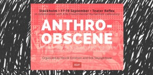 Rupturing the Anthro-Obscene! KTH event at theatre in Stockholm, 17-19 Sept, 2015.