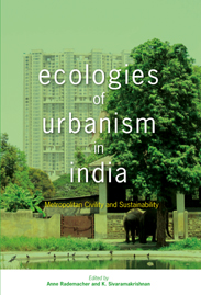 Ecologies of Urbanism. Edited by Anne M. Rademacher and K. Sivaramakrishnan.
